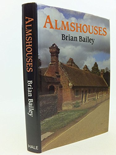 Almshouses of England and Wales By Brian J. Bailey