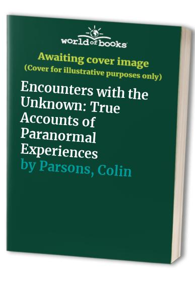 Encounters with the Unknown By Colin Parsons