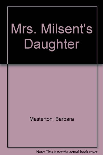 Mrs. Milsent's Daughter by Barbara Masterton