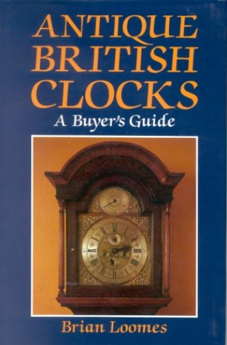 Antique British Clocks By Brian Loomes