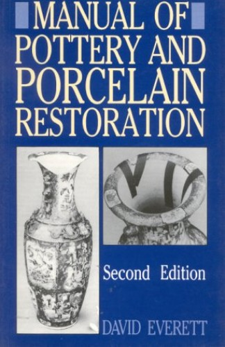 Manual of Pottery and Porcelain Restoration By David Everett