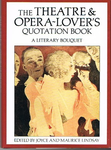 The Theatre and Opera-lover's Quotation Book By Edited by Maurice Lindsay