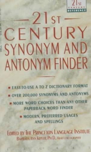 21st Century Synonym and Antonym Finder By Edited by Barbara Ann Kipfer