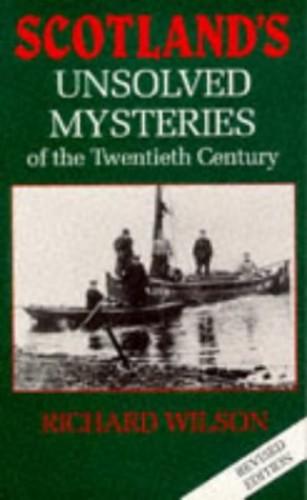 Scotland's Unsolved Mysteries of the Twentieth Century By Richard Wilson