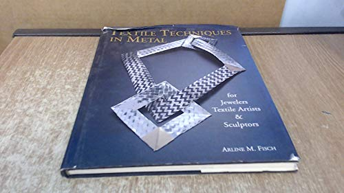 Textile Techniques in Metal By Arline M. Fisch