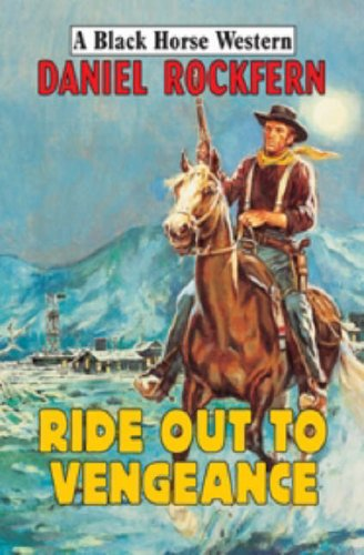Ride Out to Vengeance By Daniel Rockfern