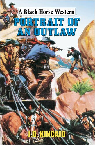 Portrait of an Outlaw By J. D. Kincaid