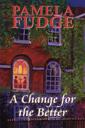 A Change for the Better By Pamela Fudge