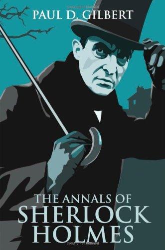 The Annals of Sherlock Holmes By Paul D. Gilbert