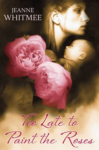 Too Late to Paint the Roses By Jeanne Whitmee