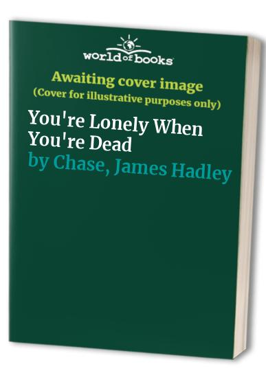 You're Lonely When You're Dead By James Hadley Chase
