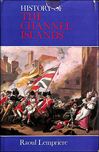 History of the Channel Islands By Raoul Lempriere