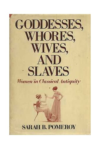 Goddesses, Whores, Wives and Slaves By Sarah B. Pomeroy