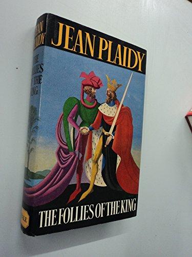 The Follies of the King (Plantagenet saga/Jean Plaidy) by Plaidy, Jean Hardback
