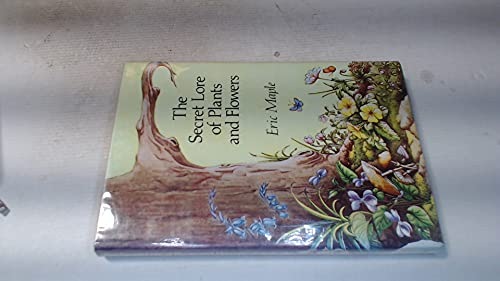 Secret Lore of Plants and Flowers By Eric Maple