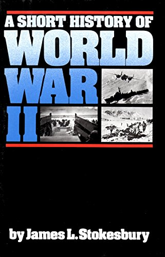 Short History of World War II By James L. Stokesbury