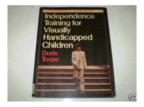 Independence Training for Visually Handicapped Children By Doris Tooze