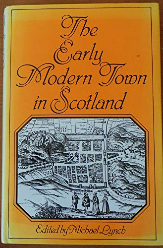 Early Modern Town in Scotland By Edited by Michael Lynch
