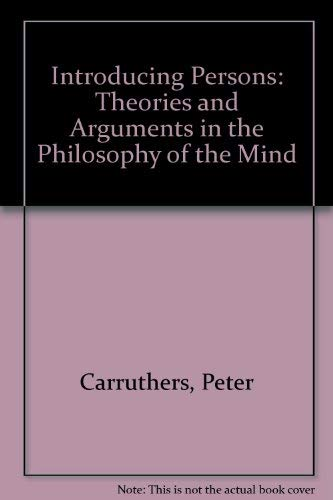 Introducing Persons: Theories and Arguments in the Philosophy of the Mind by Peter Carruthers