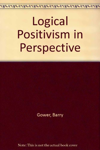 Logical Positivism in Perspective by B. S. Gower