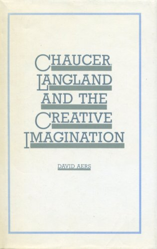 Chaucer, Langland and the Creative Imagination By David Aers