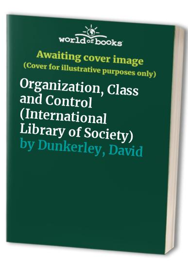 Organization, Class and Control By Stewart Clegg