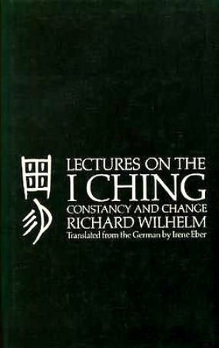 Lectures on the I Ching By Richard Wilhelm