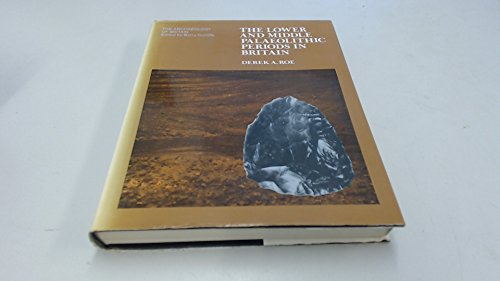 Lower and Middle Palaeolithic Periods in Britain By Derek A. Roe