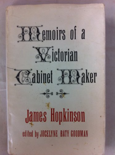 Victorian Cabinet Maker: The Memoirs of James Hopkinson 1819-1894 By James Hopkinson