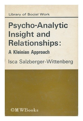 Psychoanalytic Insight and Relationships By Isca Salzberger-Wittenberg