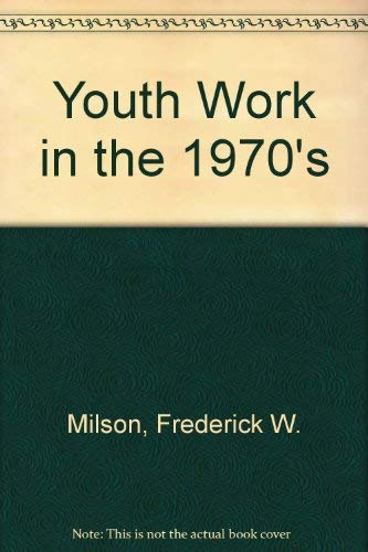 Youth Work in the 1970's By Frederick W. Milson