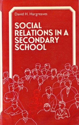 Social Relations in a Secondary School By David H. Hargreaves