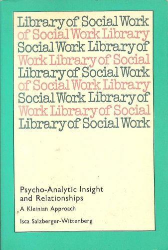 Psycho-analytic Insight and Relationships: A Kleinian Approach (Lib. of Soc. Work) By Isca Salzberger-Wittenberg