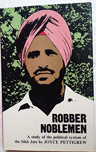 Robber Noblemen: Study of the Political System of the Sikh Jats (International Library of Anthropology) By Joyce Pettigrew