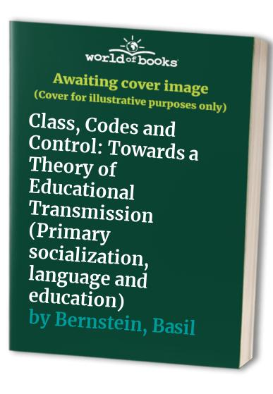 Class, Codes and Control By Basil Bernstein
