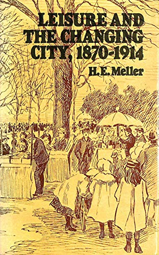 Leisure and the Changing City, 1870-1914 By Helen Meller