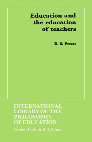 Education and the Education of Teachers By Edited by R. S. Peters