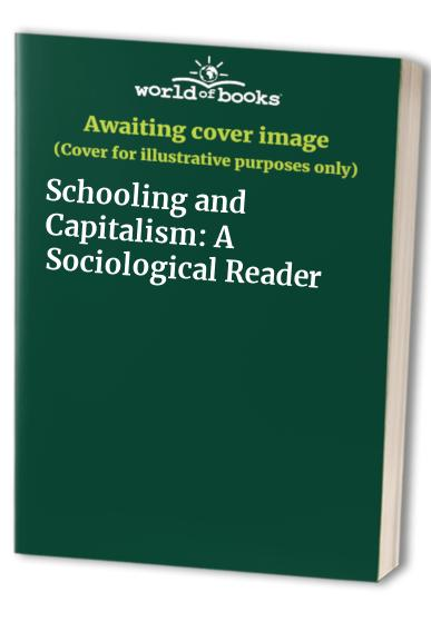 Schooling and Capitalism: A Sociological Reader By Edited by Roger Dale