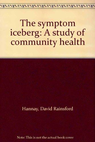Symptom Iceberg: Study of Community Health By David Rainsford Hannay