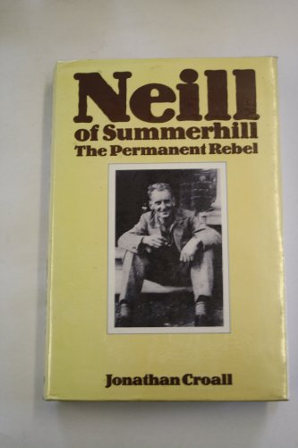 Neill of Summerhill: The Permanent Rebel By Jonathan Croall