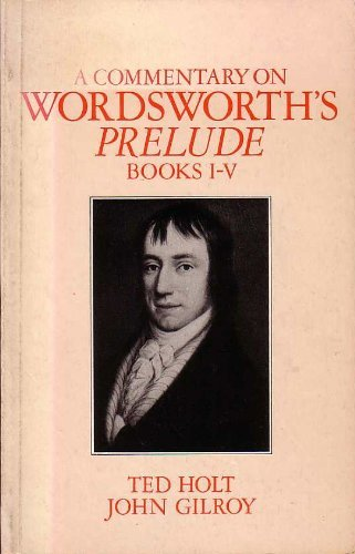 """Commentary on Wordsworth's """"Prelude"""", Books I-V By Ted Holt"""