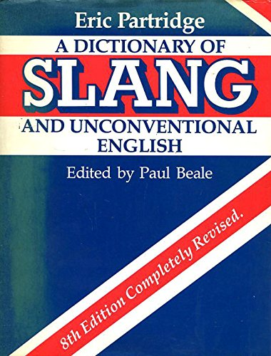 A Dictionary of Slang and Unconventional English By Edited by Eric Partridge