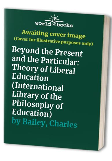 Beyond the Present and the Particular By Charles Bailey