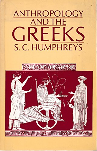 Anthropology and the Greeks By S. C. Humphreys