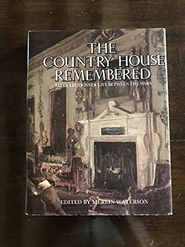 Country House Remembered: Recollections of Life Between the Wars by Merlin Waterson