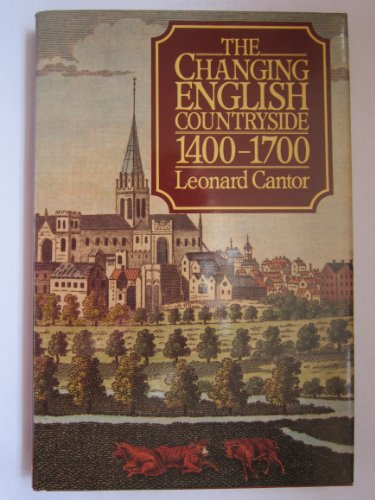 The Changing English Countryside, 1400-1700 By Leonard Cantor