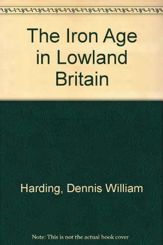 The Iron Age in Lowland Britain By Dennis William Harding