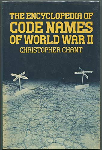 The Encyclopaedia of Code Names of World War Two By Edited by Chris Chant