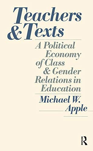 Teachers and Texts By Michael W. Apple (University of Wisconsin-Madison, USA)