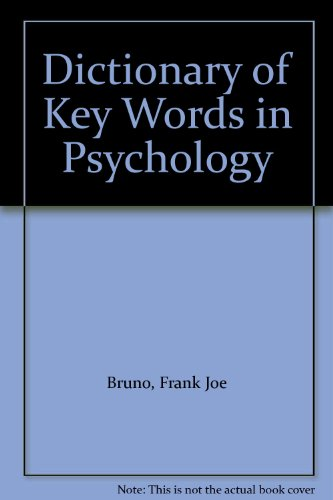Dictionary of Key Words in Psychology By Edited by Frank J. Bruno